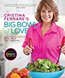 img - for Cristina Ferrare's Big Bowl of Love: Delight Family and Friends with More than 150 Simple, Fabulous Recipes by Ferrare, Cristina (2011) Hardcover book / textbook / text book