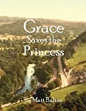 Grace Saves the Princess [Paperback] [2011] (Author) Matt Balson