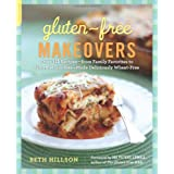 Gluten-Free Makeovers: Over 175 Recipes - from Family Favorites to Gourmet Goodies - Made Deliciously Wheat-Freeby Beth Hillson