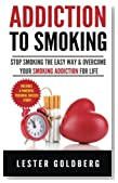 Addiction to Smoking: Stop Smoking the Easy Way & Overcome Your Smoking Addiction For Life (Quit Smoking: Addiction to Smoking Series) (Volume 1)