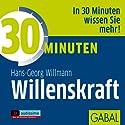 30 Minuten Willenskraft Hörbuch von Hans-Georg Willmann Gesprochen von: Gilles Karolyi, Sabina Godec, Gordon Piedesack