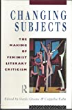 img - for Changing Subjects: The Making of Feminist Literary Criticism book / textbook / text book
