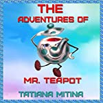 The Adventures of Mr. Teapot | Tatiana Mitina