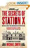 The Secrets of Station X: How the Bletchley Park codebreakers helped win the war (Pan Grand Strategy Series Book 1)