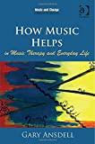 How Music Helps in Music Therapy and Everyday Life (Music and Change: Ecological Perspectives)