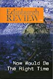 img - for Edinburgh Review 139: Now Would be the Right Time book / textbook / text book