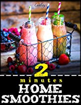 2 Minutes Home Smoothies: Energizing, Green, Healthy, Nutritious, Quick And Easy Recipes To Kickstart Your Weight Loss Plan