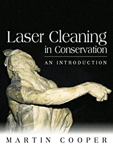 Laser Cleaning in Conservation (Conservation and Museology) Martin Cooper and John Larson