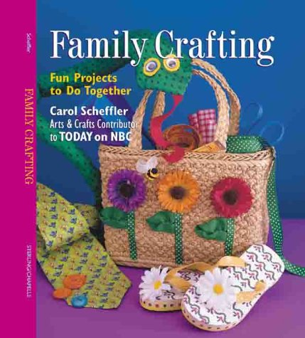 Family Crafting: Fun Projects to Do Together, Carol Scheffler