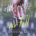 The Way We Fall: The Story of Us, Volume 1 (       UNABRIDGED) by Cassia Leo Narrated by Erin Mallon, Lee Samuels
