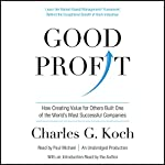 Good Profit: How Creating Value for Others Built One of the World's Most Successful Companies | Charles G. Koch