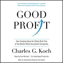 Good Profit: How Creating Value for Others Built One of the World's Most Successful Companies (       UNABRIDGED) by Charles G. Koch Narrated by Paul Michael, Charles G. Koch