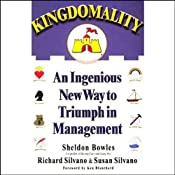Kingdomality: An Ingenious New Way to Triumph in Management | [Sheldon Bowles, Richard Silvano, Susan Silvano]