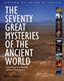 The Seventy Great Mysteries of the Ancient World: Unlocking the Secrets of Past Civilizations