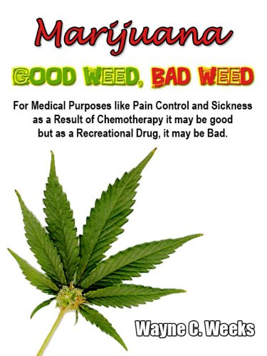 Marijuana - Good Weed, Bad Weed: For Medical Purposes like Pain Control and Sickness as a Result of Chemotherapy it may be good, but as a Recreational Drug, it may be Bad.