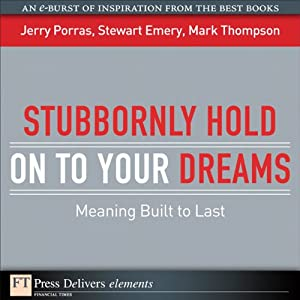 Stubbornly Hold on to Your Dreams: Meaning Built to Last | [Jerry Porras, Stewart Emery, Mark Thompson]