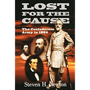 Lost for the Cause: The Confederate Army in 1864 Steven H. Newton