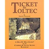 Ticket to Toltec: A mile by mile guide for the Cumbres & Toltec Scenic Railroad