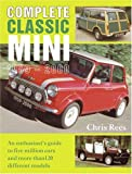 Complete Classic Mini 1959-2000: An Enthusiast's Guide to Over 5 Million Cars and More Than 120 Different Models Chris Rees