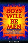 Boys Will Be Men: Raising Our Sons fo...