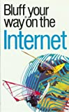 img - for The Bluffer's Guide to the Internet: Bluff Your Way on the Internet (Bluffer's Guides - Oval Books) book / textbook / text book