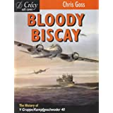 Bloody Biscay: The Story of the Luftwaffe's Only Long Range Maritime Fighter Unit, V Gruppe/Kampfgeschwaber 40 and Its Adversaries, 1942-1944by Chris Goss
