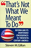 That's Not What We Meant to Do: Reform and Its Unintended Consequences in the Twentieth Century