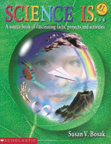 Science Is...: A source book of fascinating facts,...