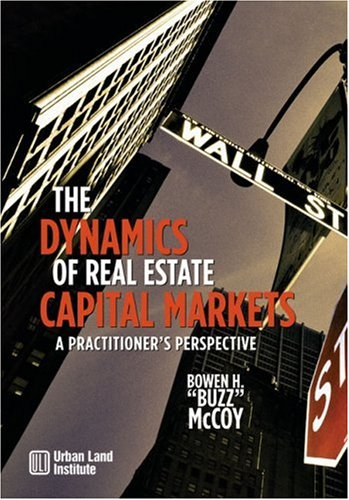 The Dynamics of Real Estate Capital Markets: A...