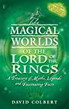 """The Magical Worlds of the """"Lord of the Rings"""": An Unauthorised Guide - A Treasury of Myths, Legends and Fascinating Facts (0141315741) by Colbert, David"""