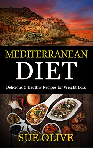 Mediterranean Diet: 66 Delicious & Healthy Recipes for Weight Loss (The Beginners Guide to the Mediterranean CookBook) by Sue Olive