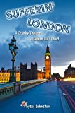 img - for Sufferin' London A Cranky Yankee in Queen Liz's Land book / textbook / text book