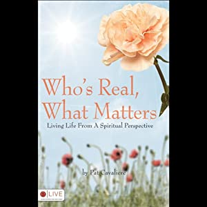 Who's Real, What Matters: Living Your Life from A Spiritual Perspective | [Pat Cavaliere]