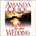 Late for the Wedding (       UNABRIDGED) by Amanda Quick Narrated by Josephine Bailey