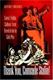 Thank You, Comrade Stalin!: Soviet Public Culture from Revolution to Cold War (Princeton Paperbacks) Jeffrey Brooks