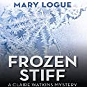 Frozen Stiff: A Claire Watkins Mystery, Book 8 Audiobook by Mary Logue Narrated by Joyce Bean