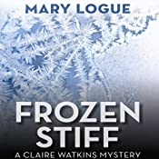 Frozen Stiff: A Claire Watkins Mystery, Book 8 | Mary Logue