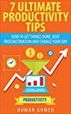 7 Ultimate Productivity Tips: How to Get Things Done, Beat Procrastination and Change Your Day (Productivity hacks, Productivity ninja, Procrastination cure Book 1)