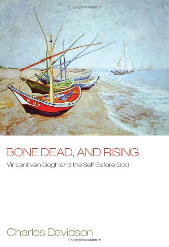 Bone Dead, and Rising: Vincent Van Gogh and the Self Before God, Charles Davidson