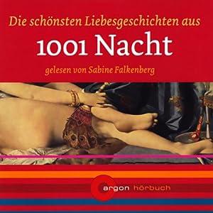 Die schönsten Liebesgeschichten aus 1001 Nacht Hörbuch