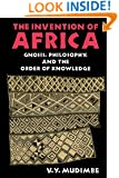 The Invention of Africa: Gnosis, Philosophy, and the Order of Knowledge (African Systems of Thought)
