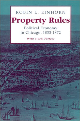 Property Rules: Political Economy in Chicago, 1833-1872