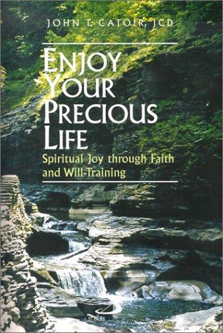 Enjoy Your Precious Life: Spiritual Joy Through Faith and Will-Training