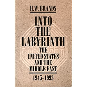 Into The Labyrinth: The U.S. and The Middle East 1945-1993 H. W. Brands