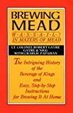 Brewing Mead: Wassail! In Mazers of Mead: The Intriguing History of the Beverage of Kings and Easy, Step-by-Step Instructions for Brewing It At Home (0937381004) by Robert Gayre