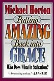 Putting Amazing Back into Grace (080105124X) by Horton, Michael Scott