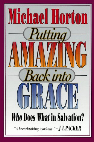 Putting Amazing Back into Grace, MICHAEL SCOTT HORTON