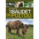 echange, troc Éric Rousseaux - Le baudet du Poitou, le Trait poitevin mulassier et la Mule poitevine