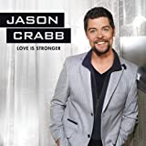 Love Is Stronger Jason Crabb