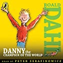 Danny the Champion of the World (       UNABRIDGED) by Roald Dahl Narrated by Peter Serafinowicz